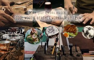 Make your dreams visible:  COOL WOOD & LEATHER WORKSHOP IN TOWN